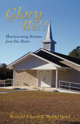 Glory Be!!: Heartwarming Sermons from Our Pastor (Paperback)