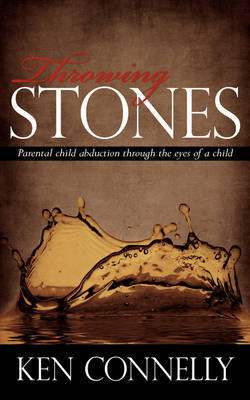 Throwing Stones: Parental Child Abduction Through the Eyes of a Child (Paperback)