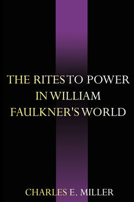 The Rites to Power in William Faulkner's World (Paperback)