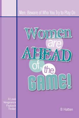 Women Are Ahead of the Game: Men: Beware of Who You Try to Play on (Paperback)