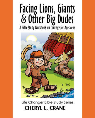 Facing Lions, Giants & Other Big Dudes: A Bible Study Workbook on Courage for Ages 6-12 (Paperback)