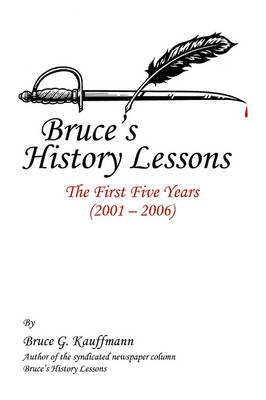 Bruce's History Lessons: The First Five Years (2001 - 2006) (Paperback)
