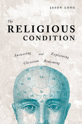 The Religious Condition: Answering and Explaining Christian Reasoning (Paperback)