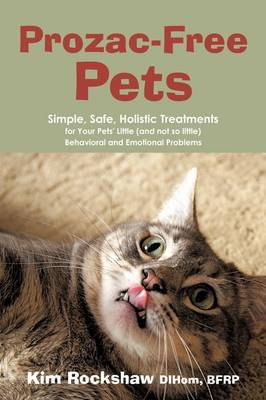 Prozac-Free Pets: Simple, Safe, Holistic Treatments for Your Pets' Little (and Not So Little) Behavioral and Emotional Problems (Paperback)