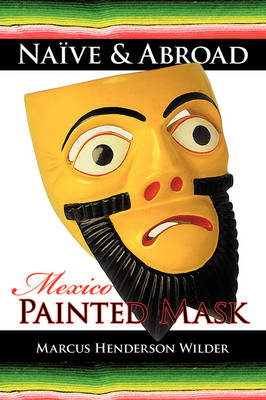 Naive & Abroad: Mexico: Painted Mask (Paperback)