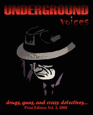 Underground Voices: Print Edition Vol. 3, 2008: Drugs, Guns, and Crazy Detectives (Paperback)