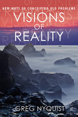 Visions of Reality: New Ways of Conceiving Old Problems (Paperback)
