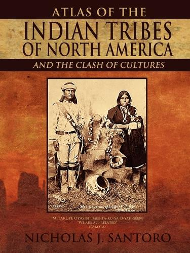Atlas of the Indian Tribes of North America and the Clash of Cultures (Paperback)