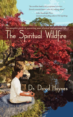 The Spiritual Wildfire: The Complete Guide to Mastering Your Physical and Spiritual Life. (Paperback)