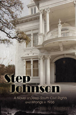 Step Johnson: A Novel of Deep-South Civil Rights and Wrongs in 1936 (Hardback)