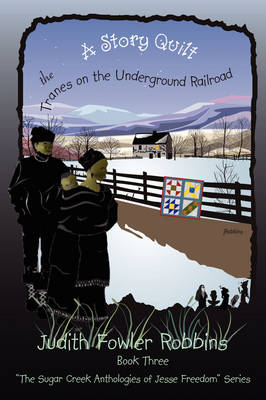 A Story Quilt: The Tranes on the Underground Railroad: Book Three, the Sugar Creek Anthologies of Jesse Freedom Series (Paperback)