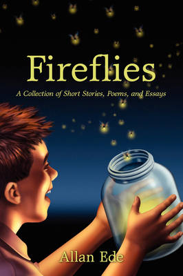 Fireflies: A Collection of Short Stories, Poems, and Essays (Paperback)