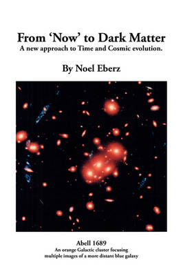 From 'Now' to Dark Matter: A New Approach to Time and Cosmic Evolution (Paperback)