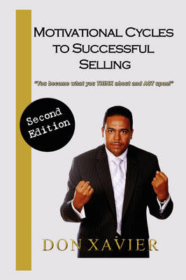 Motivational Cycles to Successful Selling: You Become What You Think about and ACT Upon! (Paperback)