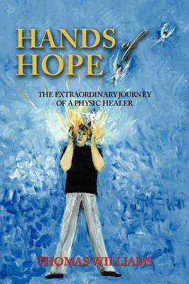 Hands of Hope: The Extraordinary Journey of a Physic Healer (Paperback)