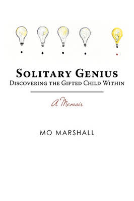 Solitary Genius: Discovering the Gifted Child Within a Memoir (Hardback)