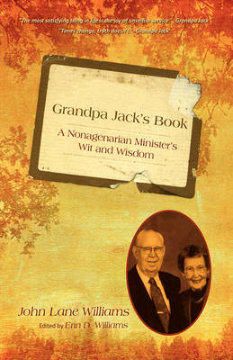 Grandpa Jack's Book: A Nonagenarian Minister's Wit and Wisdom (Hardback)