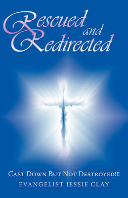 Rescued and Redirected: Cast Down But Not Destroyed!! (Paperback)
