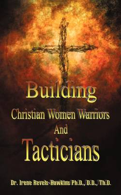 Building Christian Women Warriors and Tacticians (Paperback)