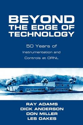 Beyond the Edge of Technology: 50 Years of Instrumentation and Controls at Ornl (Paperback)