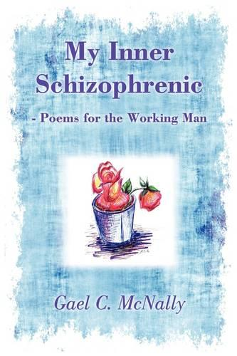 My Inner Schizophrenic - Poems for the Working Man (Paperback)