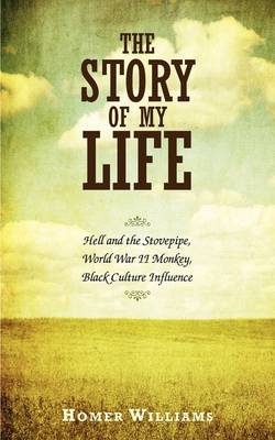 The Story of My Life: Hell and the Stovepipe, World War II Monkey, Black Culture Influence (Paperback)