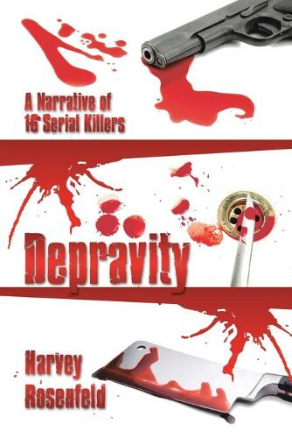 Depravity: A Narrative of 16 Serial Killers (Paperback)
