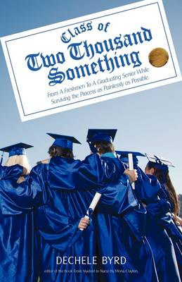 Class of Two Thousand Something: From a Freshmen to a Graduating Senior While Surviving the Process as Painlessly as Possible. (Paperback)