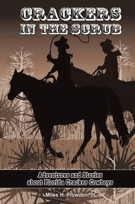 Crackers in the Scrub: Adventures and Stories about Florida's Cracker Cowboys (Paperback)
