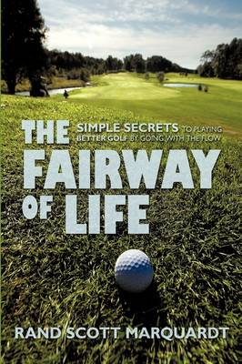 The Fairway of Life: Simple Secrets to Playing Better Golf by Going with the Flow (Paperback)