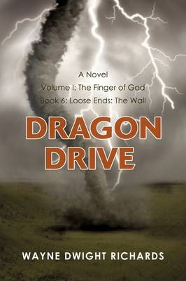 Dragon Drive Volume I: The Finger of God Book 6: Loose Ends: The Wall - Dragon Drive (Paperback)