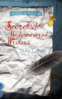 Secrets of the Undiscovered Writers: A Student Anthology (Paperback)