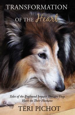 Transformation of the Heart: Tales of the Profound Impact Therapy Dogs Have on Their Humans (Paperback)