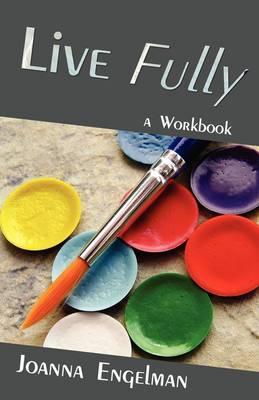Live Fully: A Workbook (Paperback)