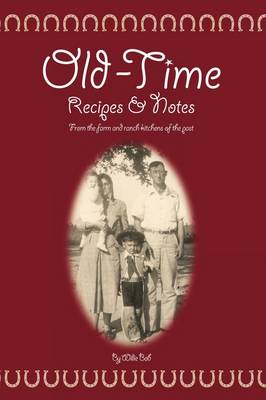 Old Time Recipes and Notes: From the Farm and Ranch Kitchens of the Past (Paperback)
