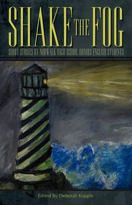 Shake the Fog: Short Stories by Norwalk High School Honors English Students (Paperback)