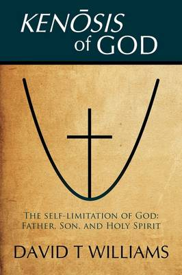 Kenosis of God: The Self-Limitation of God - Father, Son, and Holy Spirit (Paperback)