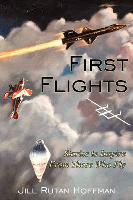 First Flights: Stories to Inspire from Those Who Fly (Paperback)