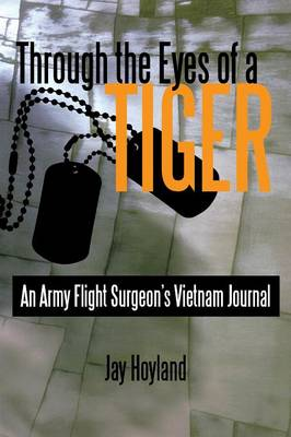 Through the Eyes of a Tiger: An Army Flight Surgeon's Vietnam Journal (Paperback)