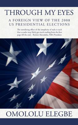 Through My Eyes: A Foreign View of the 2008 Us Presidential Elections (Paperback)