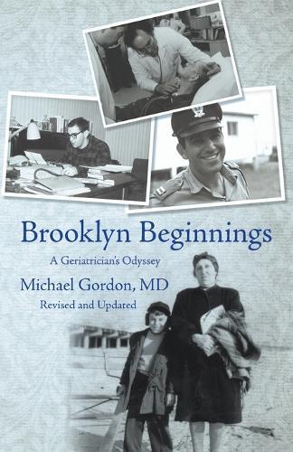 Brooklyn Beginnings: A Geriatrician's Odyssey (Paperback)
