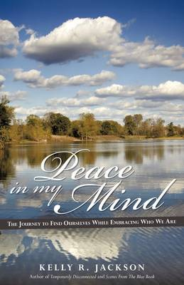 Peace in My Mind: The Journey to Find Ourselves While Embracing Who We Are (Paperback)