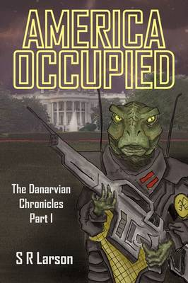 America Occupied: The Danarvian Chronicles, Part I (Paperback)