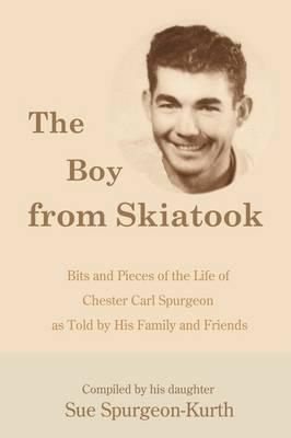 The Boy from Skiatook: Bits and Pieces of the Life of Chester Carl Spurgeon as Told by His Family and Friends (Paperback)