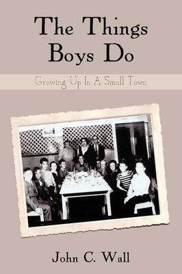 The Things Boys Do: Growing Up in a Small Town (Paperback)