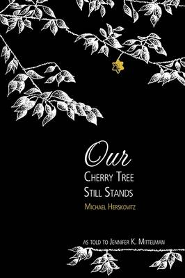 Our Cherry Tree Still Stands: The Story of Michael Herskovitz (Paperback)
