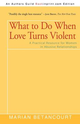 What to Do When Love Turns Violent: A Practical Resource for Women in Abusive Relationships (Paperback)