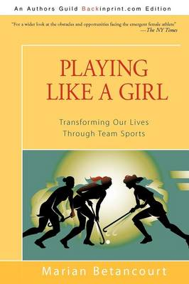 Playing Like a Girl: Transforming Our Lives Through Team Sports (Paperback)