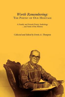 Worth Remembering: The Poetry of Our Heritage: A Family and Friends Poetry Anthology ... and Some of the History (Paperback)