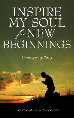 Inspire My Soul for New Beginnings: Contemporary Poetry (Paperback)